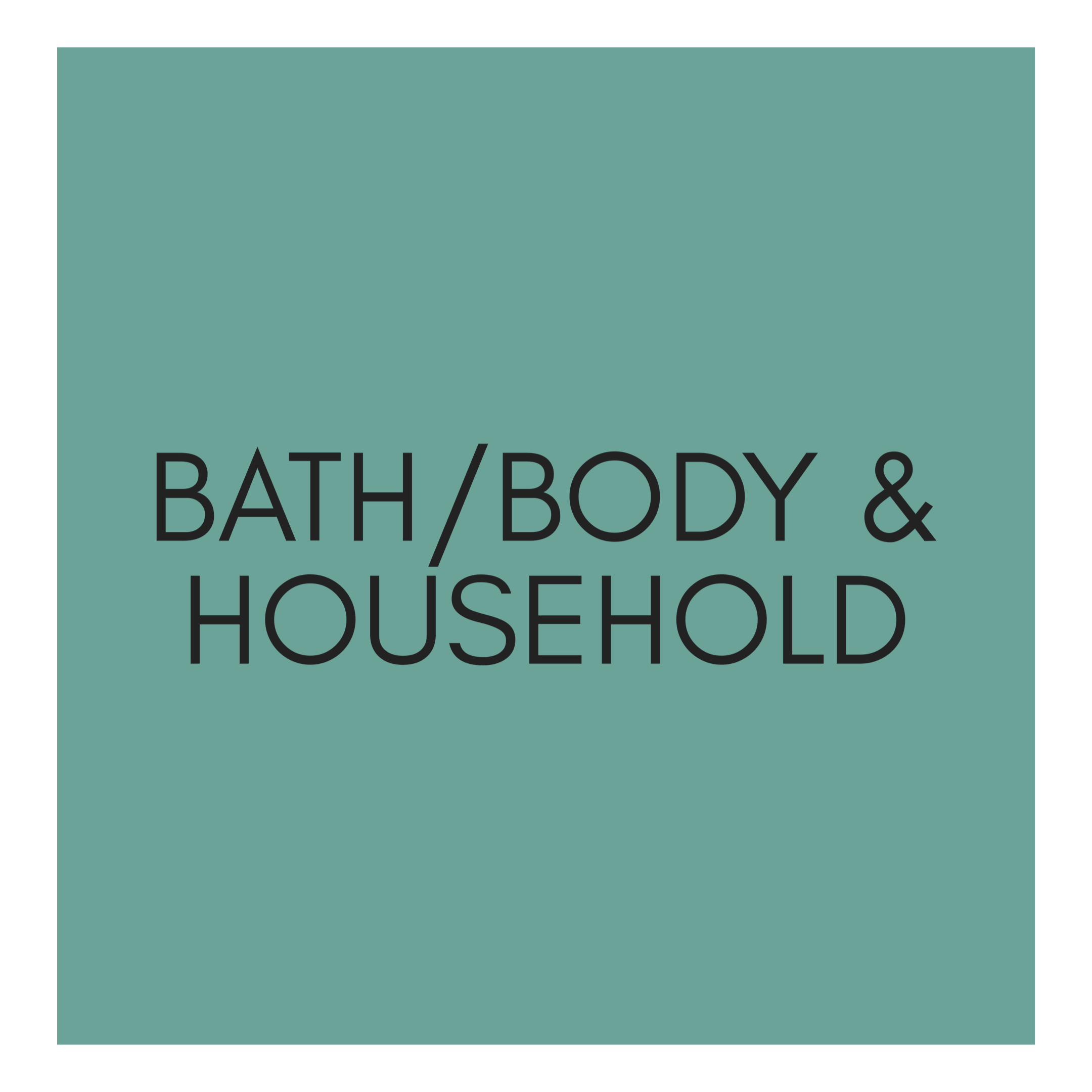 Bath Body & Household Products